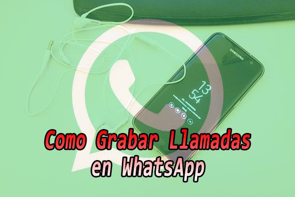 como-grabar-llamadas-en-whatsapp