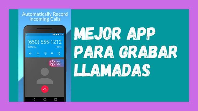 Cuál es la mejor aplicación para grabar llamadas