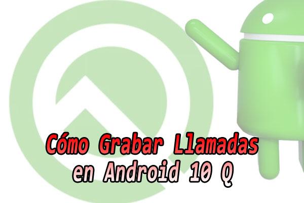 grabar-llamadas-android-10-q